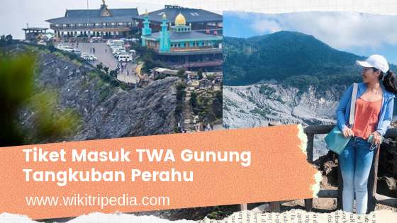 Harga Tiket Masuk Gunung Tangkuban Perahu Terbaru 2019 Resmi