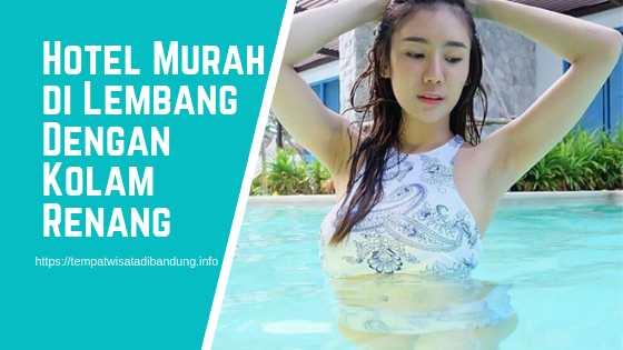 Hotel Murah di Lembang Dengan Kolam Renang Air Panas