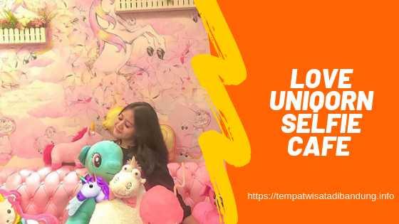 Love Uniqorn Selfie Cafe Bandung Instagram