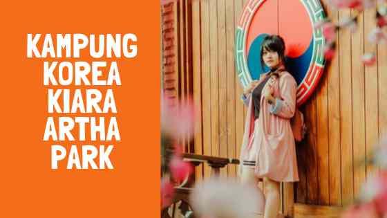 Kampung Korea Kiara Artha Park Kiaracondong Bandung
